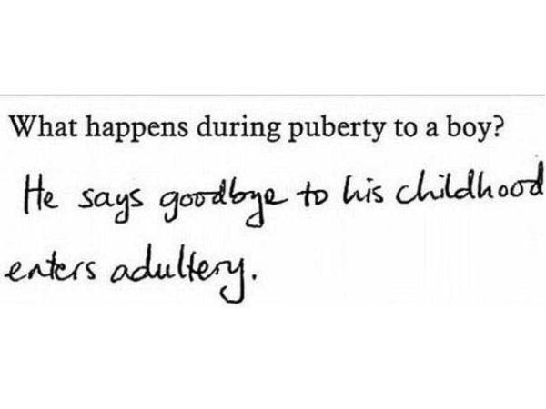 Một câu hỏi môn Sinh học: Điều gì xảy ra khi một cậu bé dậy thì?Trả lời: Cậu ta sẽ nói lời chào tạm biệt với thời thơ ấu và trở thành người lớn
