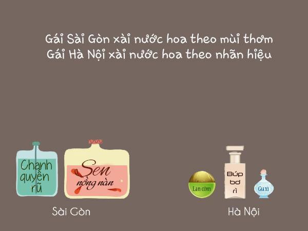 Gái Sài Gòn xài nước hoa theo mùi thơm. Gái Hà Nội xài nước hoa theo nhãn hiệu.