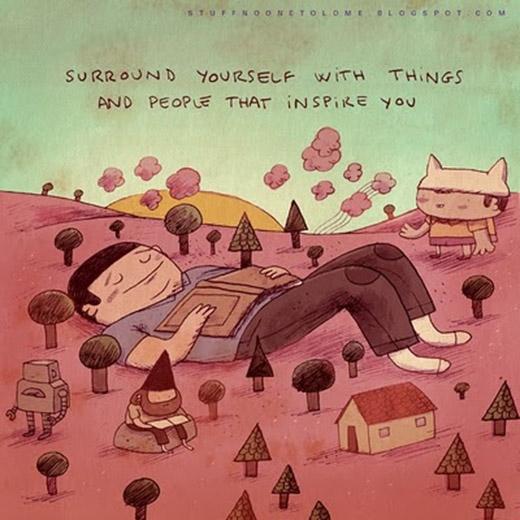Hãy ở bênh cạnh những người và những điều luôn có thể tạo cảm hứng cho bạn