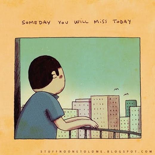 Và sẽ có một ngày nào đó, bạn sẽ rất nhớ về ngày hôm nay