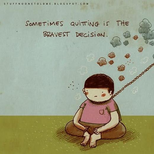 Đôi khi, việc từ bỏ, buông tay lại là một quyết định dũng cảm nhất