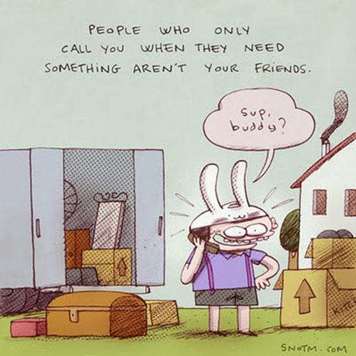 Những người chỉ tìm đến bạn khi họ cần điều gì đó không phải là bạn bè