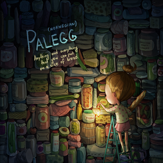 """Tất cả những gì bạn có thể dùng để trét lên một miếng bánh mì từ dưa chua, ô liu, cà chua, pho mát, bơ, thịt gà, rau xanh, khoai tây và hàng tỉ tỉ thứ khác đều được gọi chung là""""Palegg"""". Từ này có xuất xứ từ Na Uy."""
