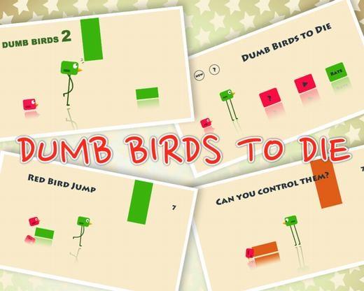 Trong trò chơi Dumb Birds to Die, bạn sẽ phải vận dụng toàn bộ trí não của mình để điều khiển cùng một lúc 2 chú chim để vượt qua những chướng ngại vật trên đường đi. Chiều cao của 2 chú chim rất chênh lệch nhau, vì vậy bạn sẽ phải phối hợp nhịp nhàng đôi tay của mình mới có thể giành được điểm.