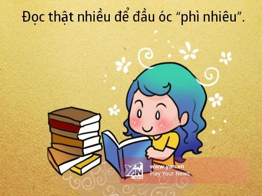 Không hẳn phải đọc sách mà đọc báo, đọc truyện hay bất kì thứ gì có thể giúp ích cho sự hiểu biết của bạn.
