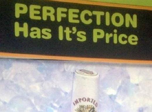 Câu quảng cáo Sự hoàn hảo có cái giá của nó đã phải trả giá vì viết chữ its thành it's và khiến nó trở nên sai ngữ pháp, vô nghĩa.