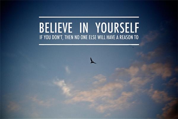 Hãy tin tưởng vào bản thân để có được thành công. (Ảnh:Internet)