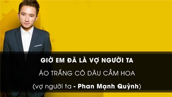 """Vợ người ta được xem là hit """"khủng"""" nhất của năm, trở thành từ khóa được tìm kiếm nhiều nhất trên Google tại Việt Nam trong năm nay. Đây cũng chính là ca khúc làm nên tên tuổi của ca sĩ/nhạc sĩ Phan Mạnh Quỳnh. (Ảnh: Internet)"""