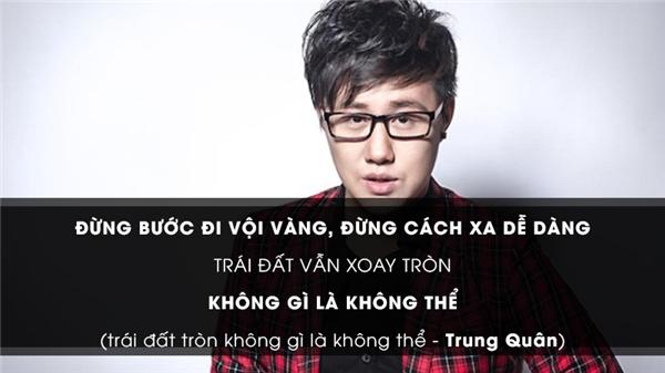 Câu hát cảm động trong sáng tác Trái đất tròn không gì là không thểcủa nhạc sĩ Phạm Toàn Thắng doTrung Quân Idolthể hiệnnhanh chóng trở thành câu trạng thái được yêu thích trên mạng xã hội. (Ảnh: Internet)