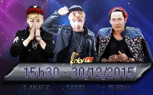 Bộ ba Bueno – Yanbi – T Akayz sẽ chia sẻ mọi bí mật trên IdolTV.vn ngày 30/12/2015.