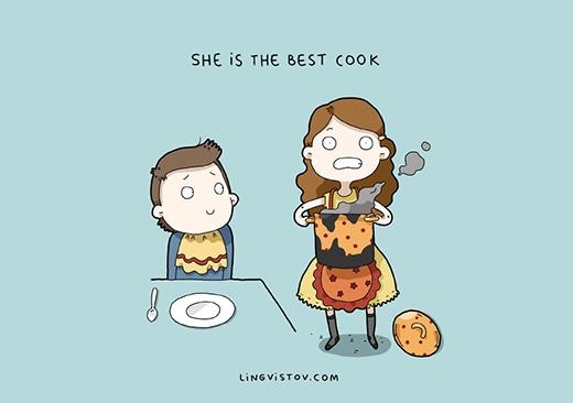 """""""Nàng là đầu bếp cao tay nhất thế gian"""". Dĩ nhiên là... có phần đối lập với mẹ các chàng rồi. Nhưng dù các cô gái có bỏ muối vào cà phê thì các đấng nam nhi chi chí vẫn gật gù khen ngọt thôi. (Ảnh: Livingstov)"""