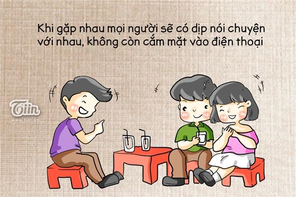 """Khi gặp nhau mọi người sẽ có dịp nói chuyện với nhau, không còn """"cắm mặt"""" vào điện thoại lướt Facebook nữa."""