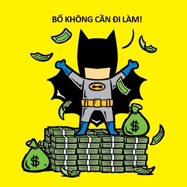 Batman giàuquárồi, đi làm chi nữa.