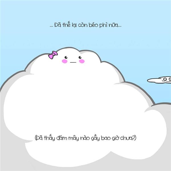 """Vâng,Mây""""tự ti"""" vì mình quá béo...(Ảnh : Đậu Lướt Ván)"""