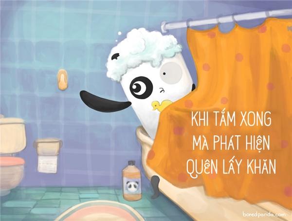 Tắm táp sạch sẽ, thoải mái rồi, giờ thì lại cảm thấy như chịu cực hình vì toàn thân ướt mèm, không có khăn để lau.