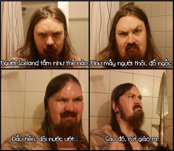 Những người Iceland cao to vạm vỡ với tổ tiên là người Viking vẫn tiếp nối truyền thống cha ông, vác giáo vào phòng tắm.