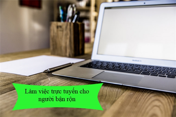 Làm các công việc trực tuyến: bán hàng, đăng bài trực tuyến... chưa bao giờ kiếm tiền dễ dàng và có nhiều thời gian chăm sóc bản thân như thế.