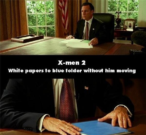 Cảnh trong phim X-men 2, sau khi thay đổi góc quay, những tờ giấy lộn xộntrên bàn tổng thống đã chuyển thành một quyển bìa màu xanh.
