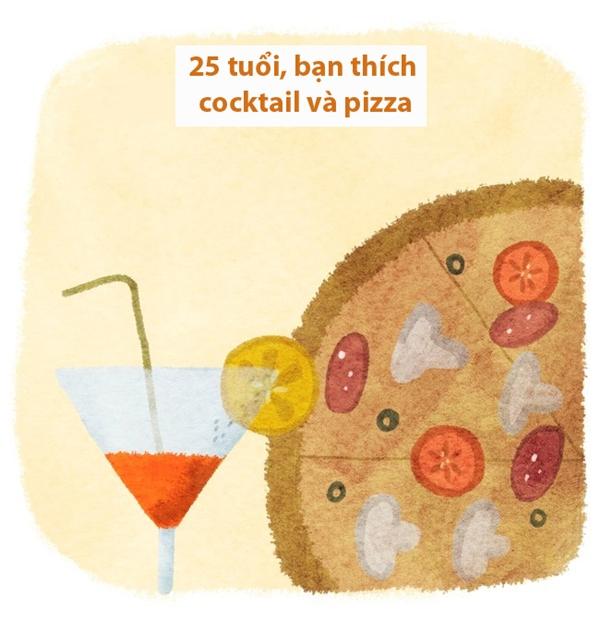 Lên 25, hình như khẩu vị cũng thay đổi rồi. Mấy thứ kẹo bánh khi xưa không hấp dẫn bạn bằng những chiếc bánh pizza thơm phưng phức và li cocktail vị chanh thanh thanh.