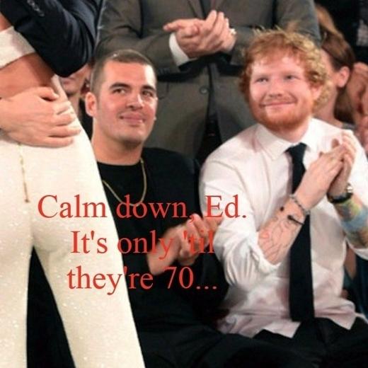 """""""Bình tĩnh nào Ed, họ chỉ ở bên nhau cho đến khi 70 tuổi thôi..."""" (dựa theo ca từ bản hit Thinking Out Loud của Ed)"""