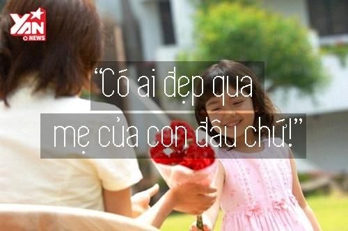 Người mẹ nào cũng muốn nghe mấy câu sến súa này, nhưng lại sợ…