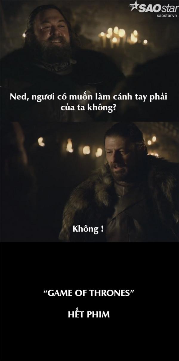 Các fan của series này không cần hồi hộp chờ đợi phần 7 nữa, đơn giản là vì phần 1 đã kết thúc bằng câu trả lời phũ phàng của Ned. Thật ra, đó đâu phải việc của ông hả Ned?