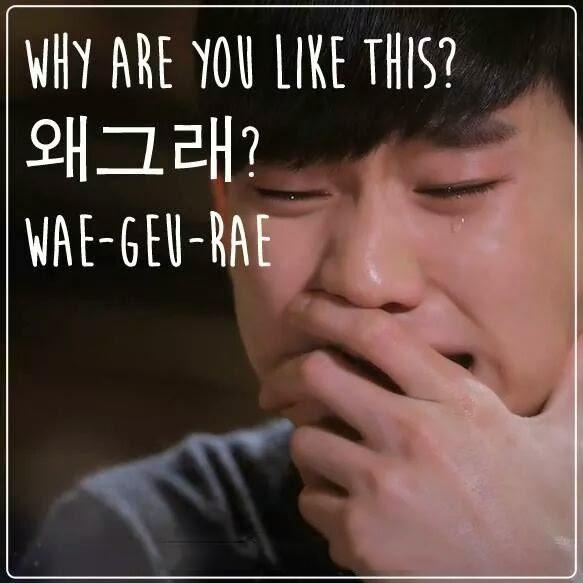 Trong phim Hàn các nhân vật thường xuyên lên tiếng hỏi Wae, Wae... (tại sao?), đó chính là câu nói rút gọn của Waegeurae nghĩa là Sao lại thành ra thế này?