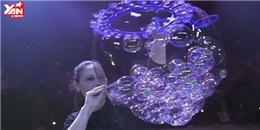 Ấn tượng với nghệ thuật điều khiển bong bóng xà phòng tuyệt đẹp