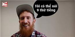 Anh chàng nói 9 thứ tiếng mê hoặc cộng đồng mạng