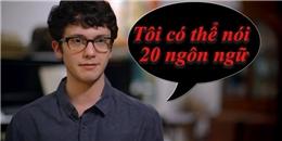 Gặp gỡ chàng trai có khả năng nói hơn 20 ngôn ngữ