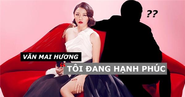 Ai đang là người đàn ông bí mật của Văn Mai Hương?