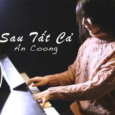 Sâu lắng với  Sau tất cả  qua tiếng đàn piano của An Coong