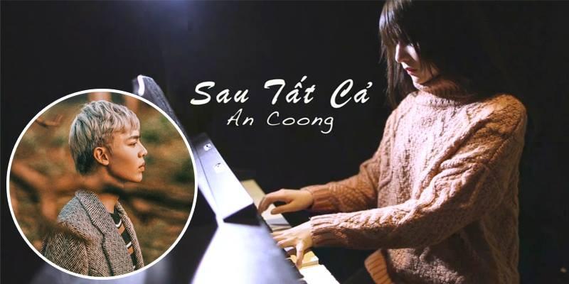 """Sâu lắng với """"Sau tất cả"""" qua tiếng đàn piano của An Coong"""