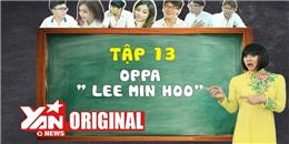 SchoolTV || Tập 13: Oppa 'Lee Min Ho' | Official