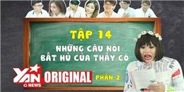 SchoolTV || Tập 14: Những câu nói 'bất hủ' của thầy cô (Phần 2) | Official