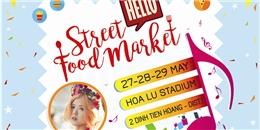 Chào đón lễ hội ẩm thực Hello Street Food Market hoành tráng mùa hè