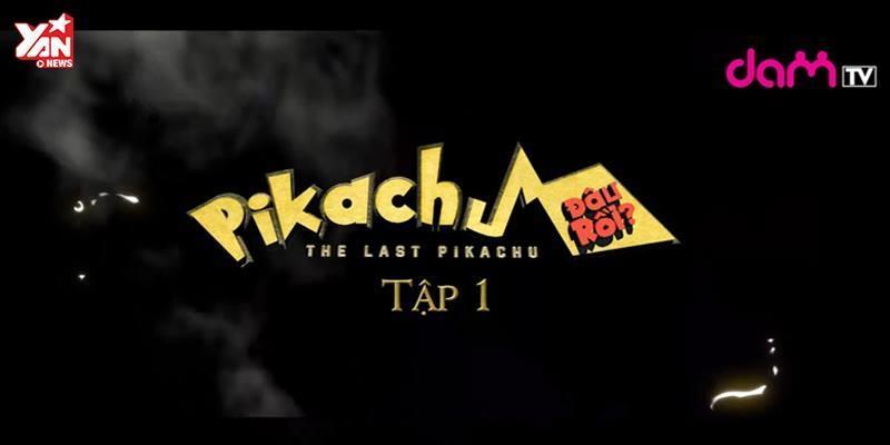 """Cười thả ga với """"Pikachu đâu rồi"""", dự án được mong đợi nhất của DamTV"""
