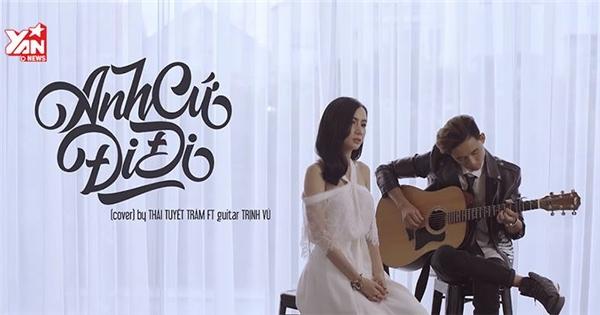 Thái Tuyết Trâm tâm trạng với bản acoustic cover 'Anh cứ đi đi'