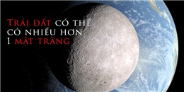 Trái đất thật ra không chỉ có duy nhất một mặt trăng?