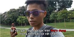 Dân mạng 'khẩu chiến' vì vlog sự khác biệt giữa gái Tây và gái Việt