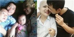 Cảm động câu chuyện người chồng chăm sóc vợ 9x bị ung thư máu
