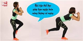 Bài tập thể dục giúp bạn ngập tràn năng lượng cả ngày