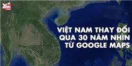 Việt Nam thay đổi ra sao qua 30 năm nhìn từ Google Maps?