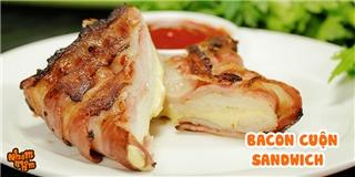 [Nhòm Nhèm]  Chết thèm  với món bacon cuộn sandwich ngon đậm đà