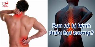 Dấu hiệu nhận biết căn bệnh  thiếu hụt xương