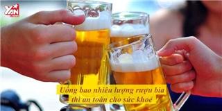 Uống bao nhiêu lượng rượu bia thì an toàn cho sức khoẻ