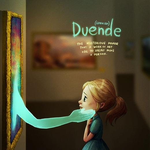 Trong tiếng Tây Ban Nha, từDuendedùng để diễn tả một cảm giác bí ẩn mà nghệ thuật mang đến cho bạn khi bạn cảm thấy tim đập nhanh hơn vì một bản nhạc nào đó hoặc bất chợt bạn cảm nhận được ý nghĩa sâu xa trong một bức tranh vẽ. Khoảnh khắc đó được gọi là'Duende'.