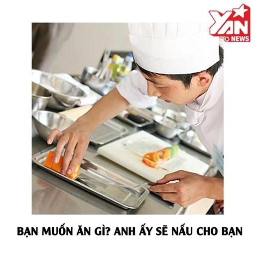 Bạn thèm ăn gì? Anh ấy sẽ sẵn lòng vào bếp phục vụ ngay lập tức.