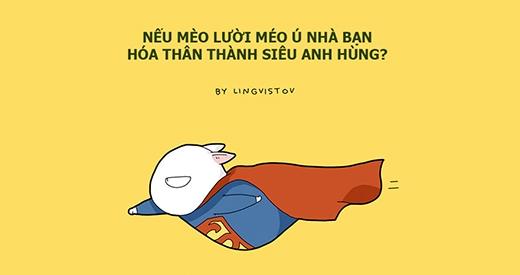 Chuyện gì sẽ xảy ra nếu mèo cưng đóng vai siêu anh hùng? (Ảnh: Lingvistov)