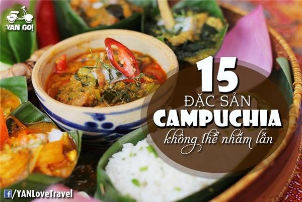 Hãy cùng khám phá 15 món đặc sản của Campuchia và ghi chú lại để tiện thưởng thức khi có dịp ghé thăm đất nước xinh đẹp này nhé!(Ảnh: Internet)